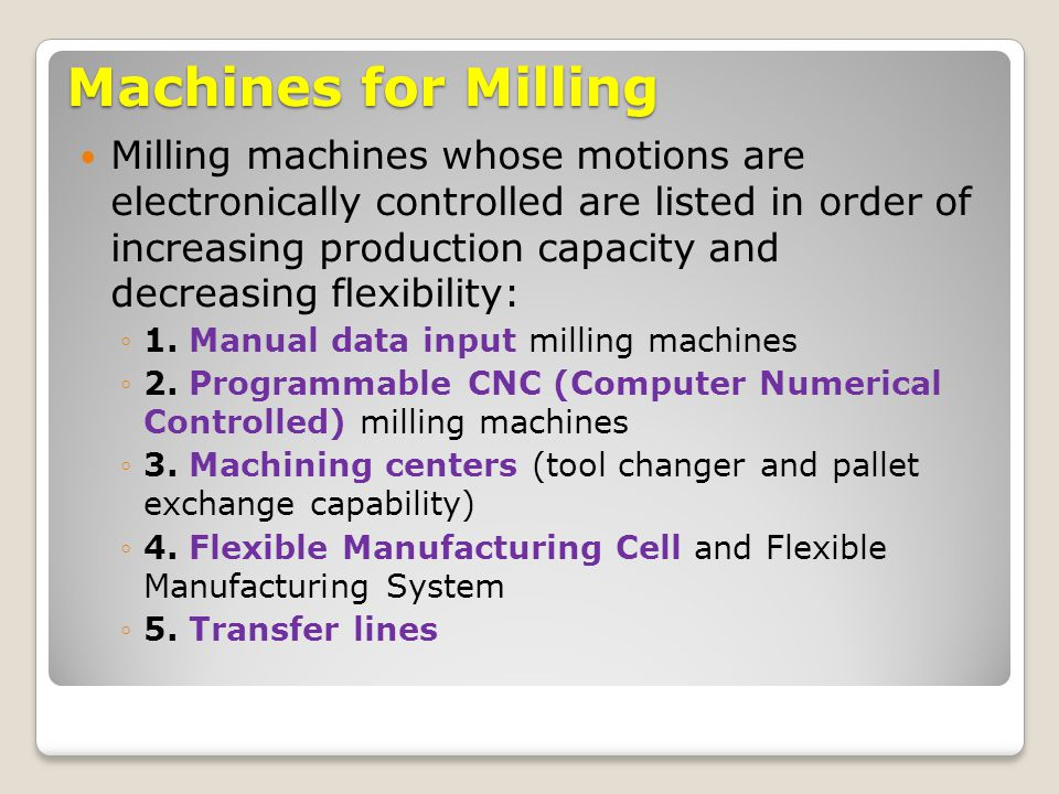 Machines for Milling Milling machines whose motions are electronically controlled are listed in order of increasing production capacity and decreasing
