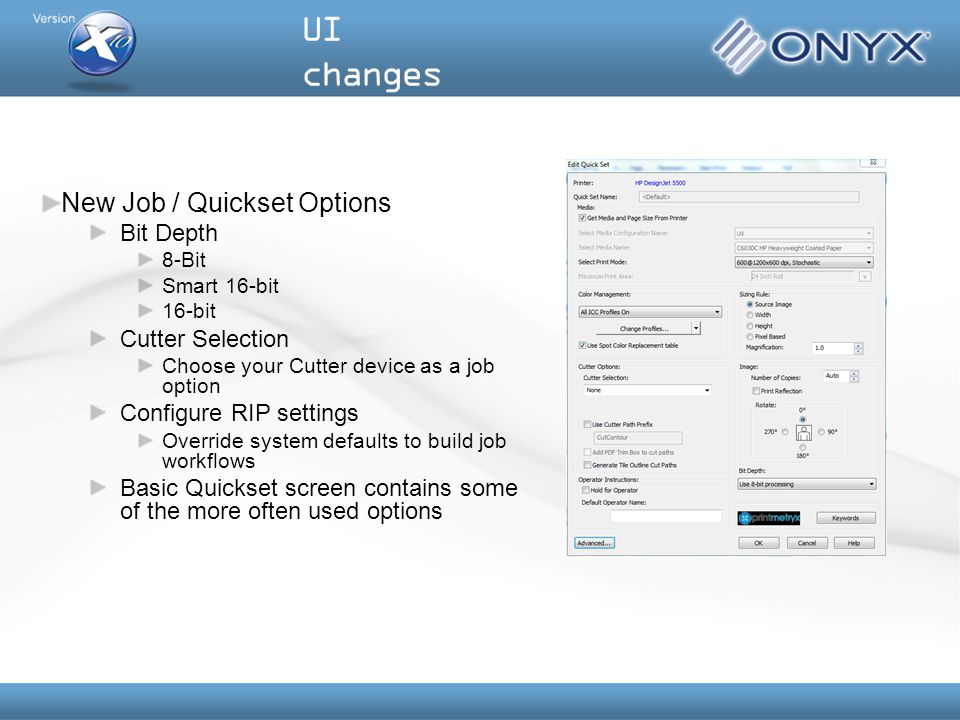 New Job / Quickset Options Bit Depth 8-Bit Smart 16-bit 16-bit Cutter Selection Choose your Cutter device as a job option Configure RIP settings Override system defaults to build job workflows Basic Quickset screen contains some of the more often used options