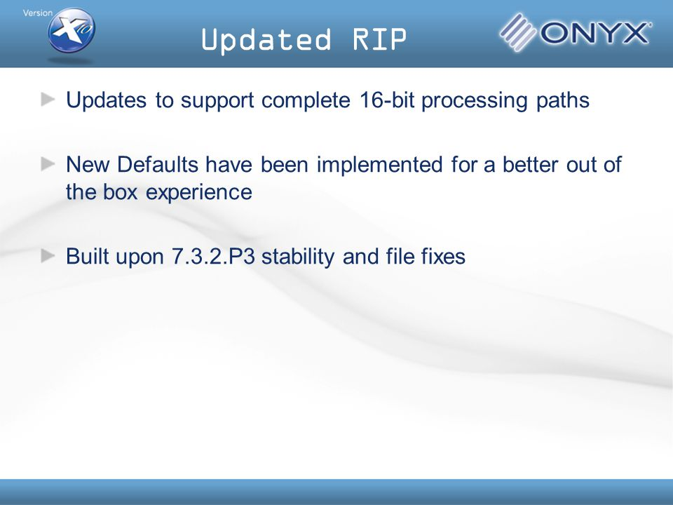 Updated RIP Updates to support complete 16-bit processing paths New Defaults have been implemented for a better out of the box experience Built upon 7