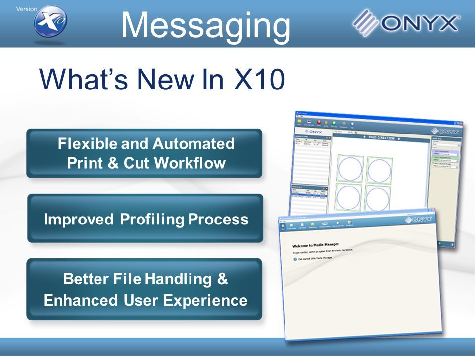 Improved Profiling Process Flexible and Automated Print & Cut Workflow Better File Handling & Enhanced User Experience What's New In X10 Messaging