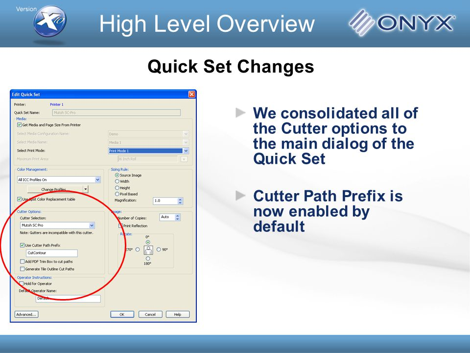 We consolidated all of the Cutter options to the main dialog of the Quick Set Cutter Path Prefix is now enabled by default Quick Set Changes High Leve