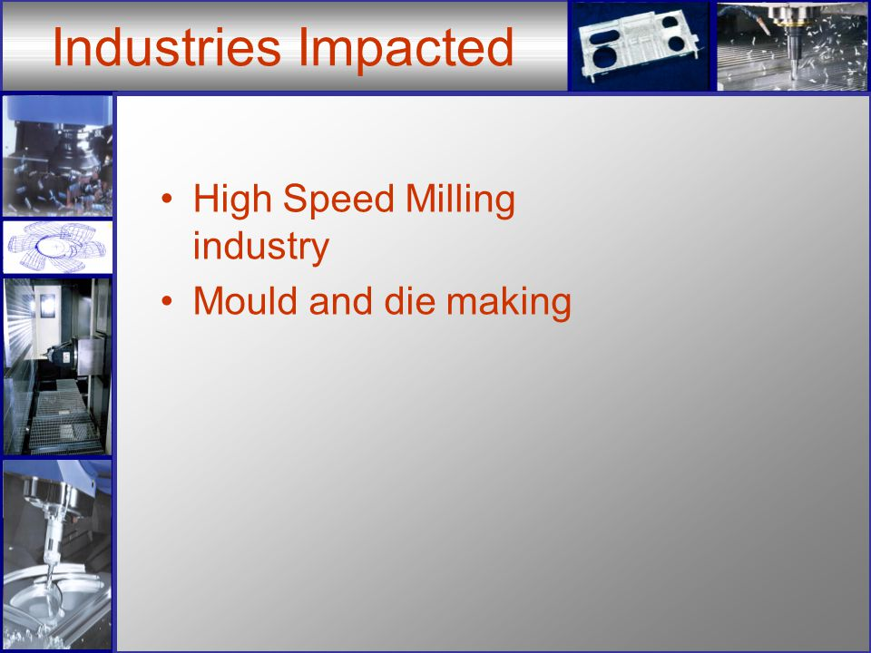 Industries Impacted High Speed Milling industry Mould and die making