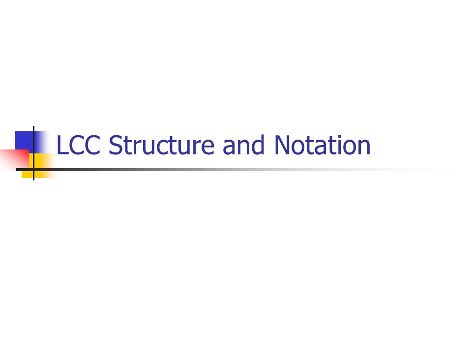LCC Structure and Notation