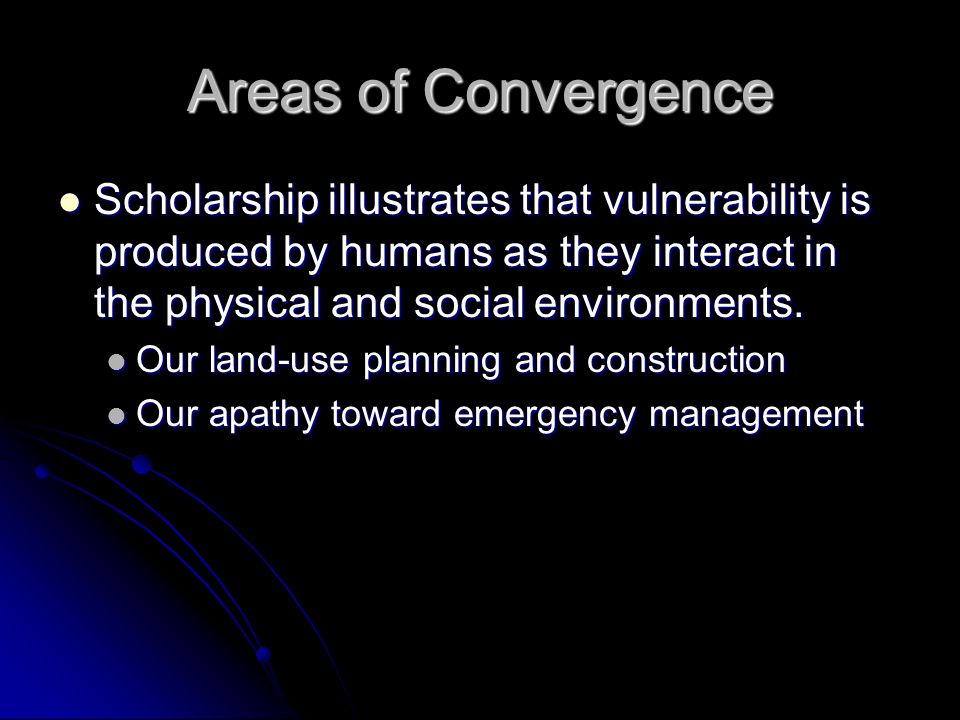 Areas of Convergence Scholarship illustrates that vulnerability is produced by humans as they interact in the physical and social environments.