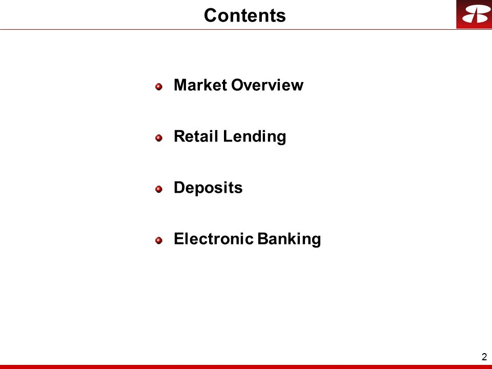 2 Contents Market Overview Retail Lending Deposits Electronic Banking