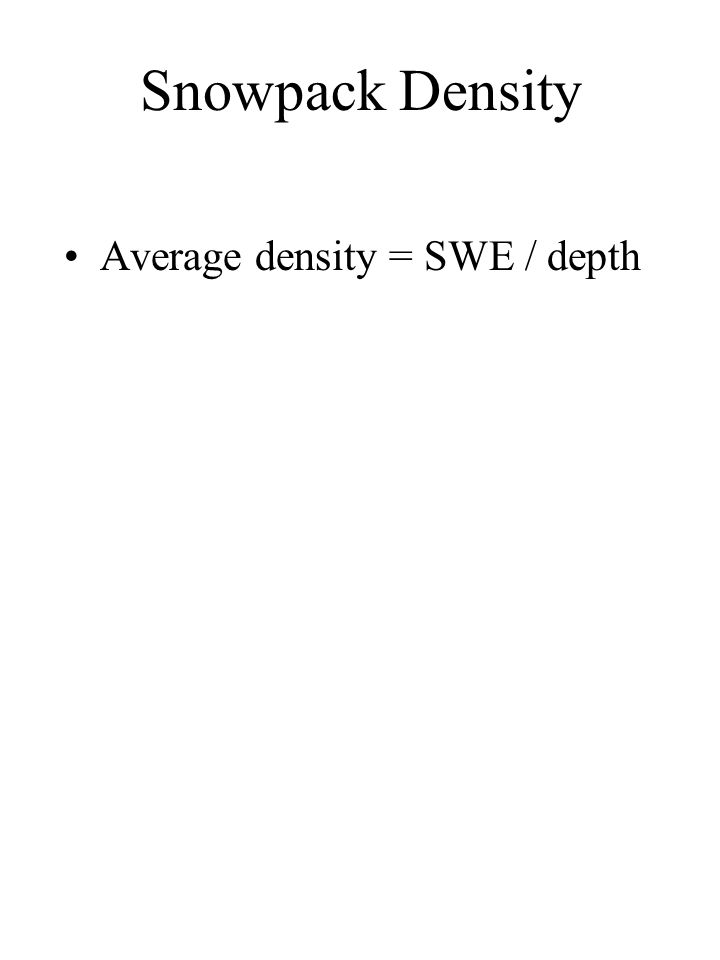 Snowpack Density Average density = SWE / depth