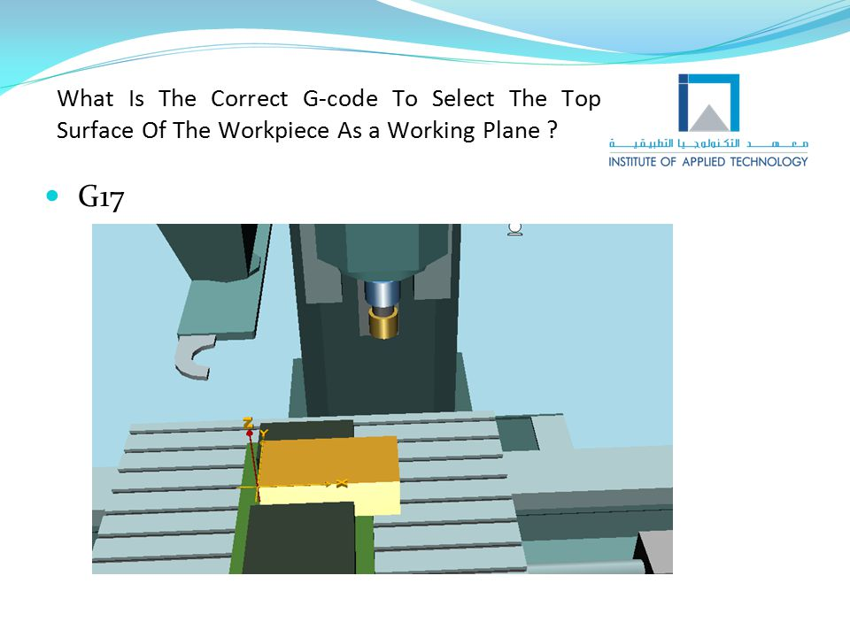 What Is The Correct G-code To Select The Top Surface Of The Workpiece As a Working Plane ? G17