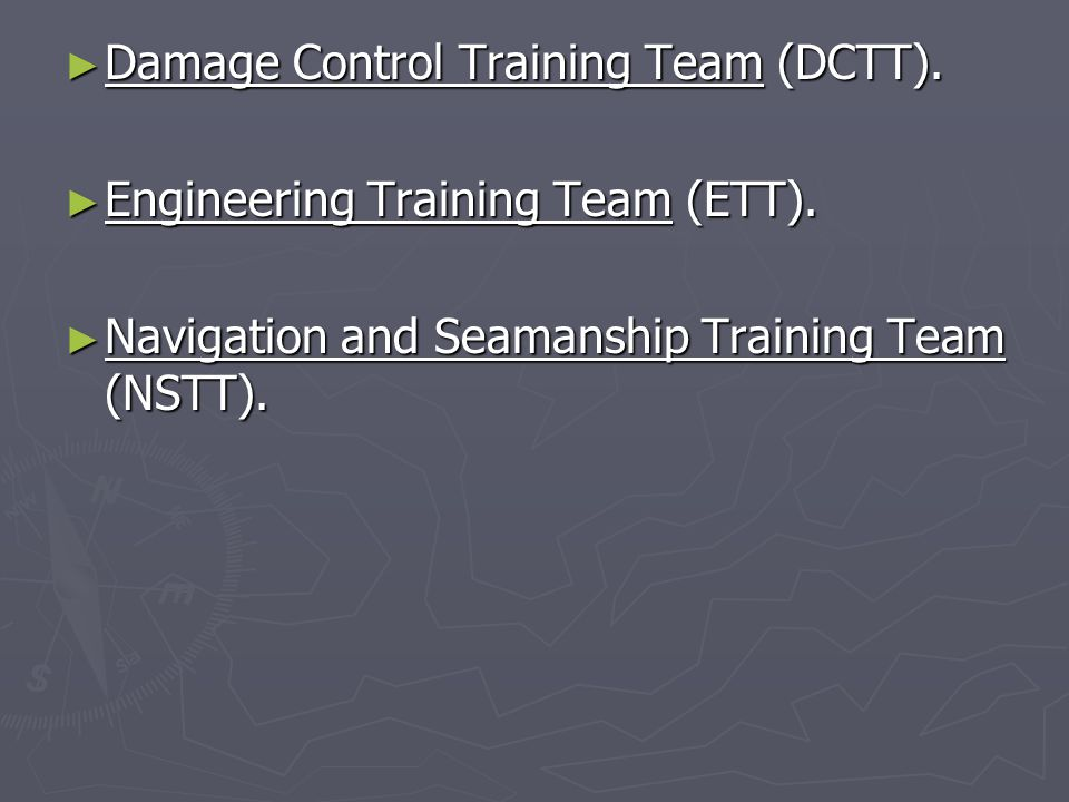 ► Damage Control Training Team (DCTT).► Engineering Training Team (ETT).