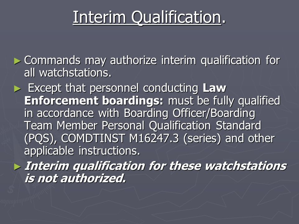 Interim Qualification.► Commands may authorize interim qualification for all watchstations.