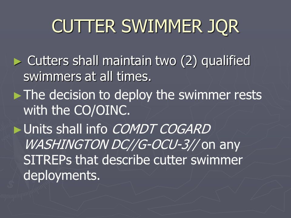 CUTTER SWIMMER JQR ► Cutters shall maintain two (2) qualified swimmers at all times.