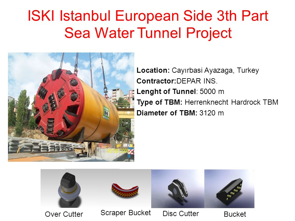 ISKI Istanbul European Side 3th Part Sea Water Tunnel Project Location: Cayırbasi Ayazaga, Turkey Contractor:DEPAR INS. Lenght of Tunnel: 5000 m Type