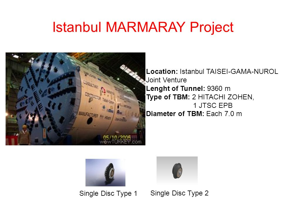 Istanbul MARMARAY Project Location: Istanbul TAISEI-GAMA-NUROL Joint Venture Lenght of Tunnel: 9360 m Type of TBM: 2 HITACHI ZOHEN, 1 JTSC EPB Diamete