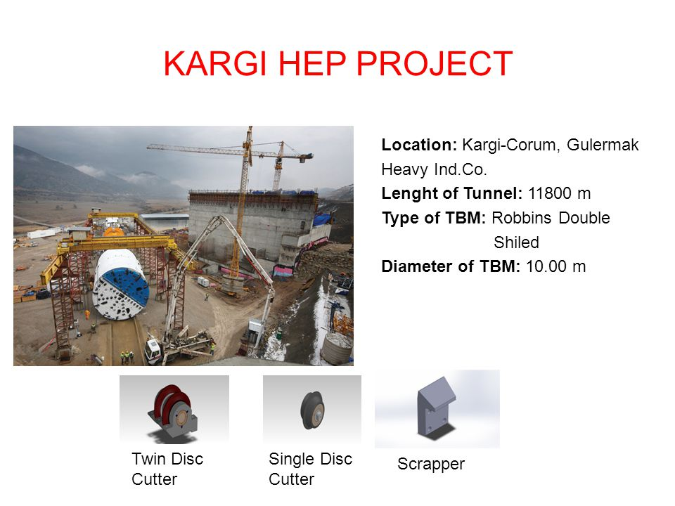 KARGI HEP PROJECT Location: Kargi-Corum, Gulermak Heavy Ind.Co. Lenght of Tunnel: 11800 m Type of TBM: Robbins Double Shiled Diameter of TBM: 10.00 m
