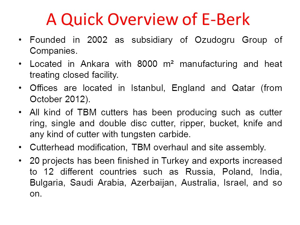 A Quick Overview of E-Berk Founded in 2002 as subsidiary of Ozudogru Group of Companies. Located in Ankara with 8000 m² manufacturing and heat treatin