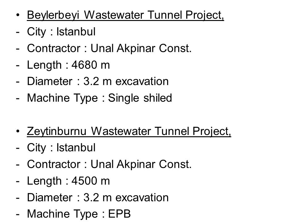 Beylerbeyi Wastewater Tunnel Project, -City : Istanbul -Contractor : Unal Akpinar Const. -Length : 4680 m -Diameter : 3.2 m excavation -Machine Type :