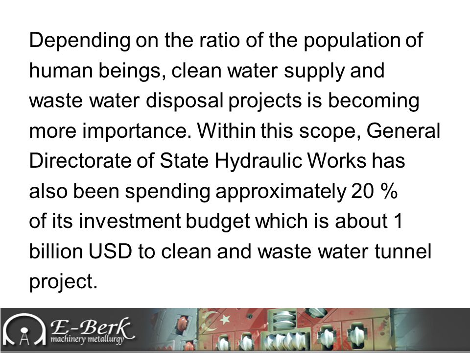 Depending on the ratio of the population of human beings, clean water supply and waste water disposal projects is becoming more importance. Within thi