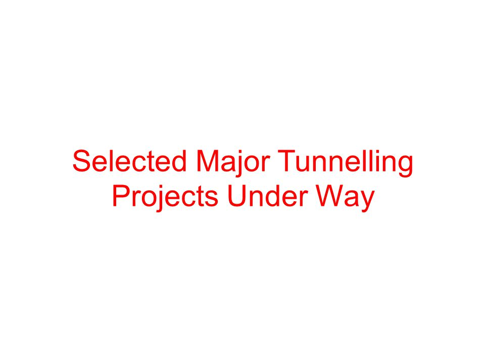 Selected Major Tunnelling Projects Under Way