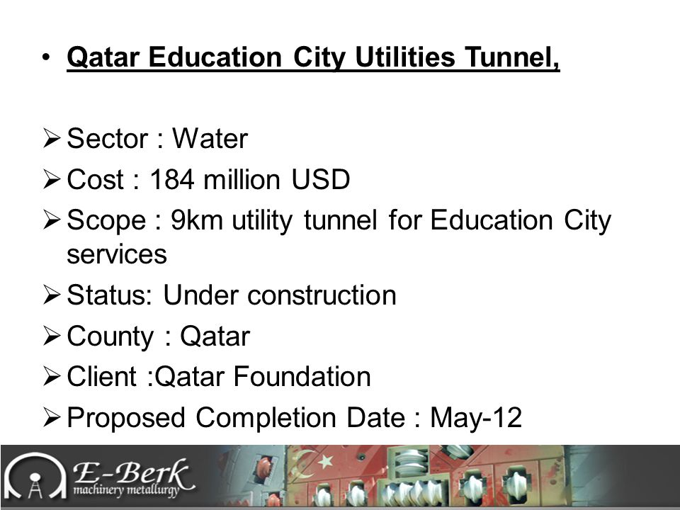 Qatar Education City Utilities Tunnel,  Sector : Water  Cost : 184 million USD  Scope : 9km utility tunnel for Education City services  Status: Un