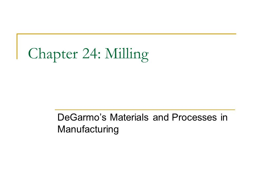 Chapter 24: Milling DeGarmo's Materials and Processes in Manufacturing