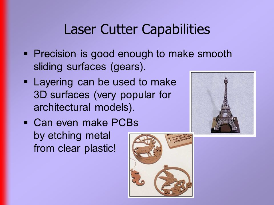 Laser Cutter Capabilities  Precision is good enough to make smooth sliding surfaces (gears).