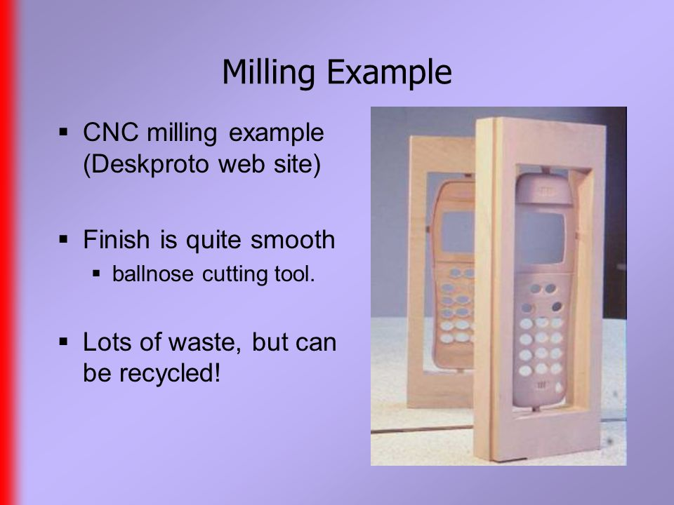 Milling Example  CNC milling example (Deskproto web site)  Finish is quite smooth  ballnose cutting tool.