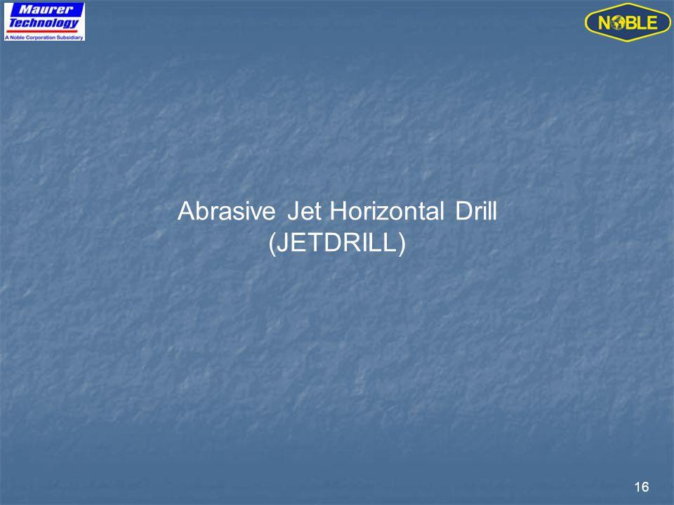 16 Abrasive Jet Horizontal Drill (JETDRILL)