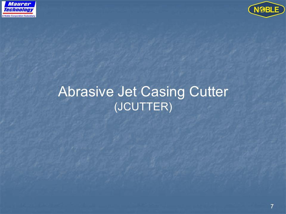 7 Abrasive Jet Casing Cutter (JCUTTER)