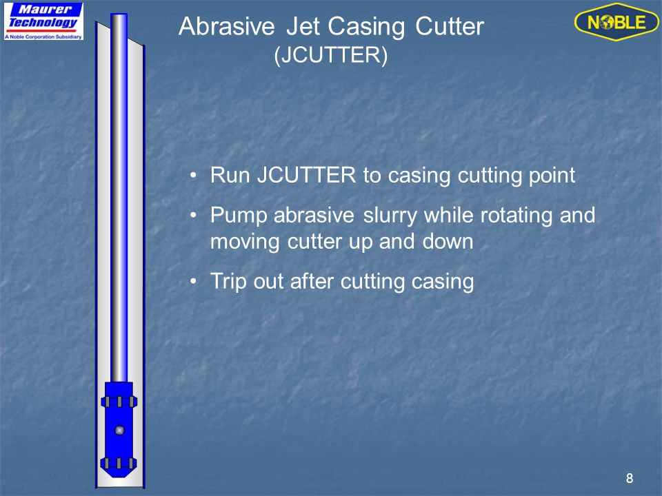 8 Run JCUTTER to casing cutting point Pump abrasive slurry while rotating and moving cutter up and down Trip out after cutting casing