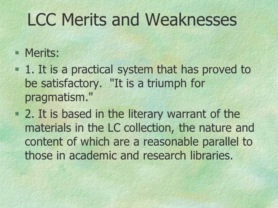 LCC Merits and Weaknesses §Merits: §1. It is a practical system that has proved to be satisfactory.