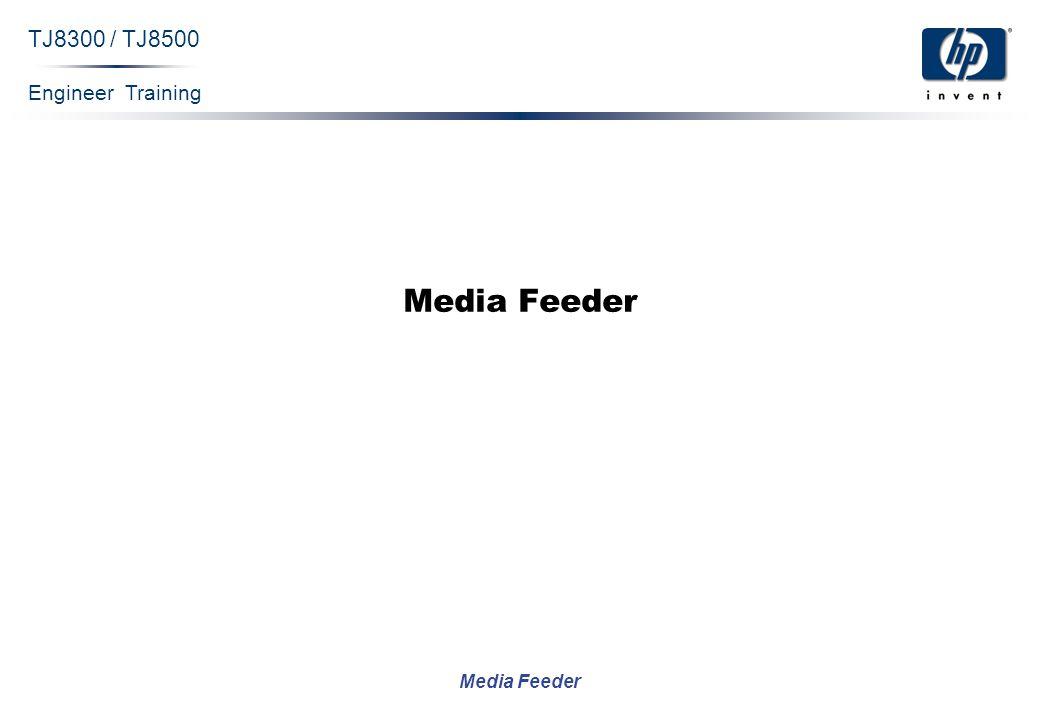 Engineer Training Media Feeder TJ8300 / TJ8500 Confidential 2 Media Feeder Components Loader Buffer
