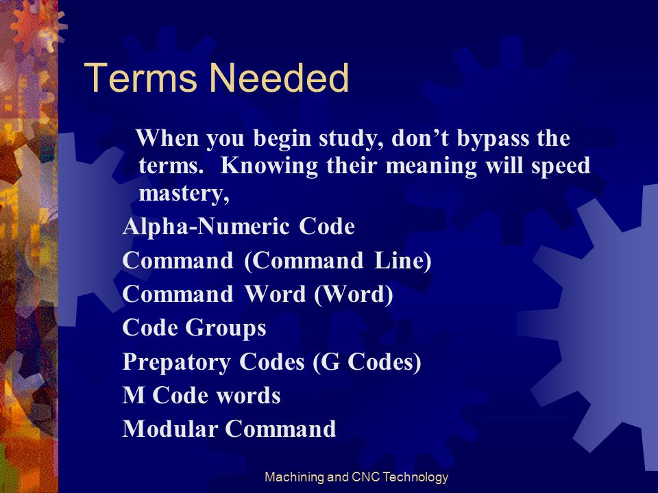 Machining and CNC Technology Codes and Conventions First, we'll examine a short code word vocabulary. Then we'll investigate data conventions, how to