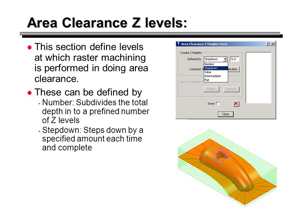 Area Clearance Z levels: This section define levels at which raster machining is performed in doing area clearance. These can be defined by - Number: