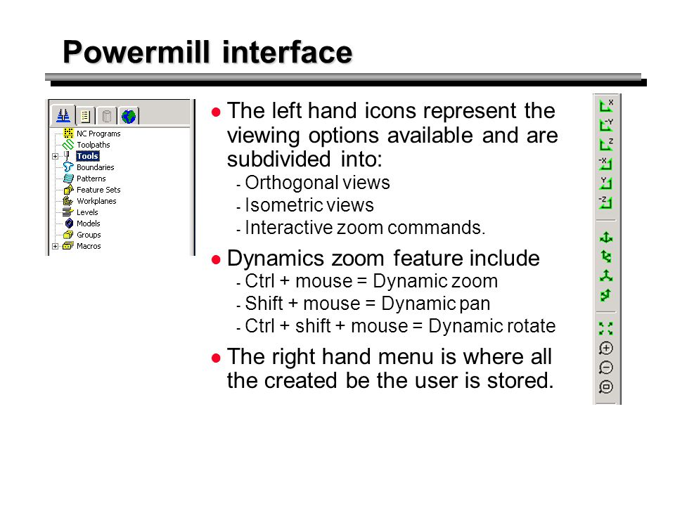 Powermill interface The row of icons across the top respresents the approximate working sequence followed by the user.
