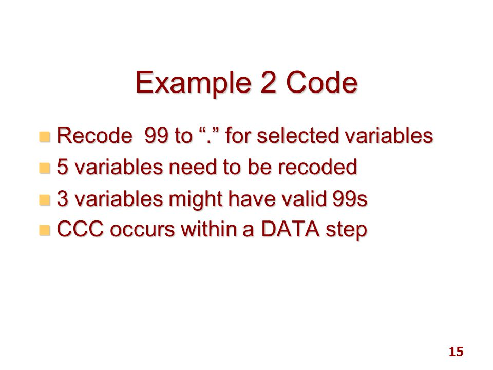 "15 Example 2 Code Recode 99 to ""."" for selected variables Recode 99 to ""."" for selected variables 5 variables need to be recoded 5 variables need to b"