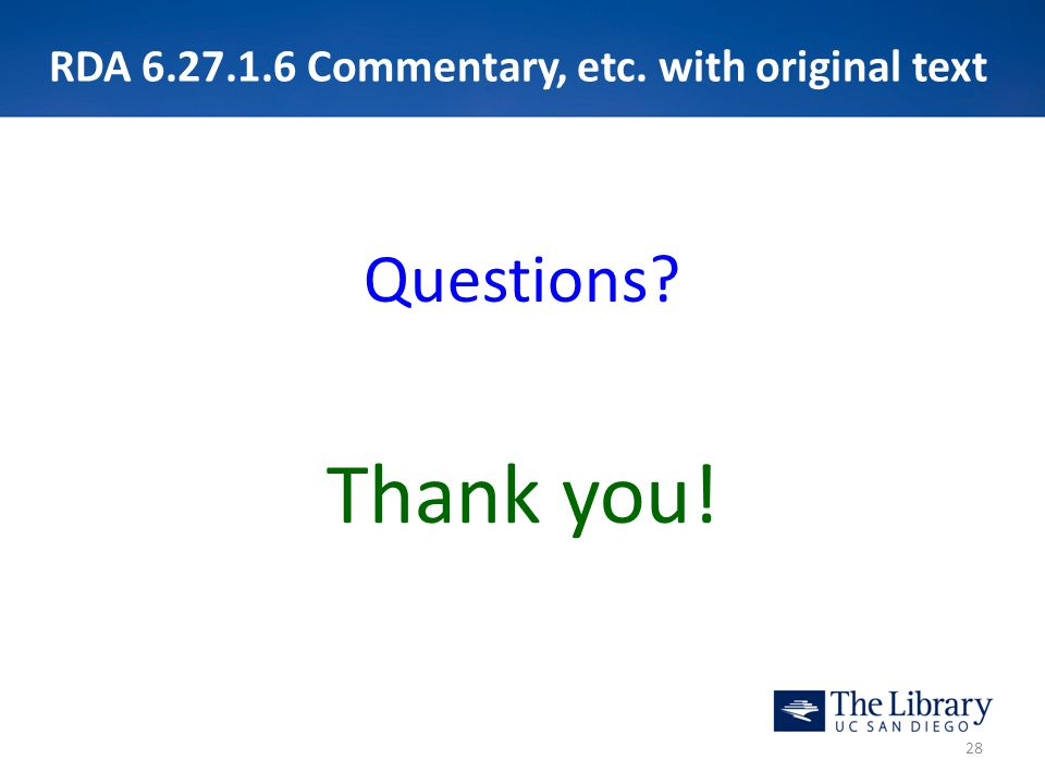 RDA 6.27.1.6 Commentary, etc. with original text Questions? Thank you! 28