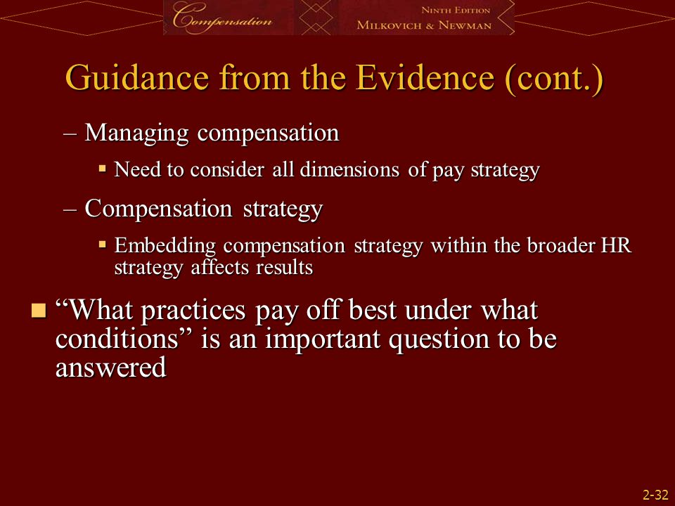 2-32 Guidance from the Evidence (cont.) –Managing compensation  Need to consider all dimensions of pay strategy –Compensation strategy  Embedding co