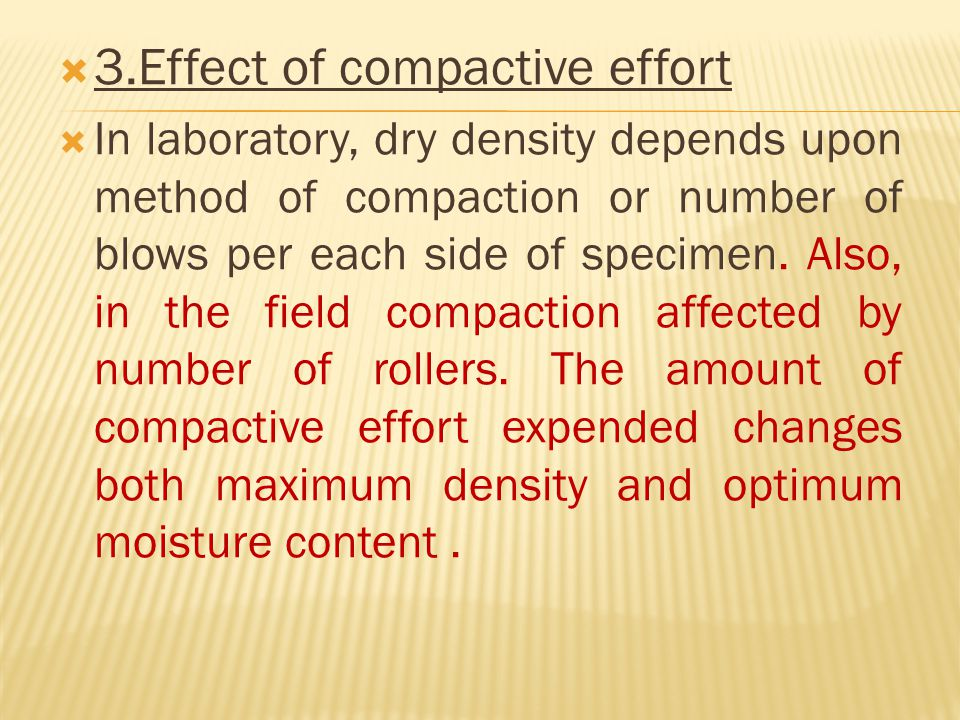  3.Effect of compactive effort  In laboratory, dry density depends upon method of compaction or number of blows per each side of specimen.