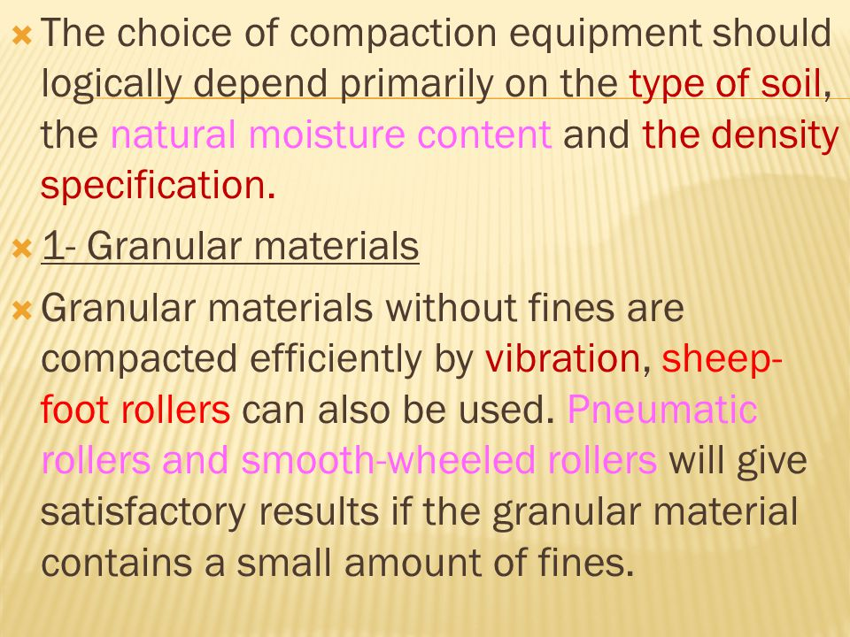  The choice of compaction equipment should logically depend primarily on the type of soil, the natural moisture content and the density specification.