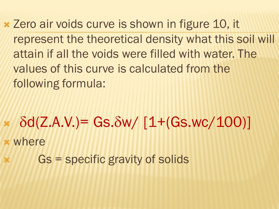  Zero air voids curve is shown in figure 10, it represent the theoretical density what this soil will attain if all the voids were filled with water.