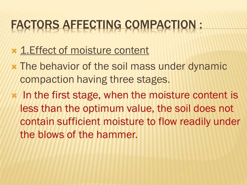  1.Effect of moisture content  The behavior of the soil mass under dynamic compaction having three stages.
