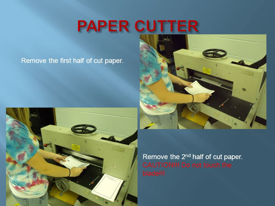 Remove the first half of cut paper. Remove the 2 nd half of cut paper.