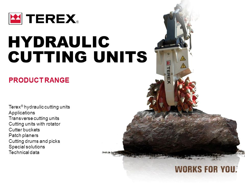 Terex ® hydraulic cutting units Applications Transverse cutting units Cutting units with rotator Cutter buckets Patch planers Cutting drums and picks