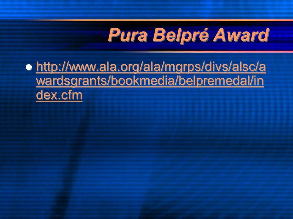 Pura Belpré Award http://www.ala.org/ala/mgrps/divs/alsc/a wardsgrants/bookmedia/belpremedal/in dex.cfm http://www.ala.org/ala/mgrps/divs/alsc/a wardsgrants/bookmedia/belpremedal/in dex.cfm http://www.ala.org/ala/mgrps/divs/alsc/a wardsgrants/bookmedia/belpremedal/in dex.cfm http://www.ala.org/ala/mgrps/divs/alsc/a wardsgrants/bookmedia/belpremedal/in dex.cfm