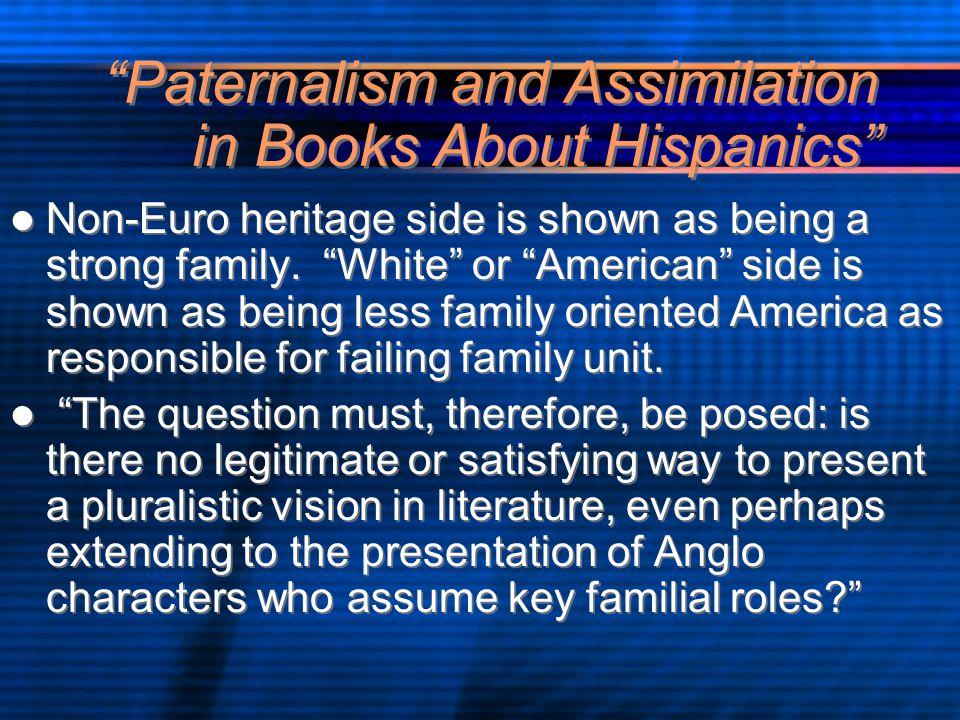 Paternalism and Assimilation in Books About Hispanics Non-Euro heritage side is shown as being a strong family.
