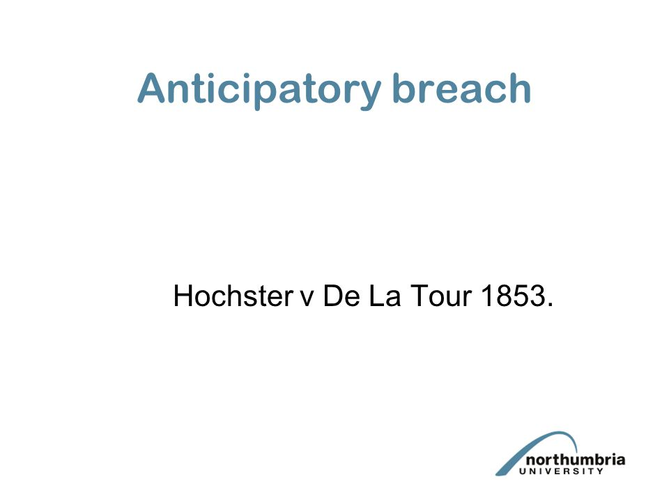 Anticipatory breach Hochster v De La Tour 1853.