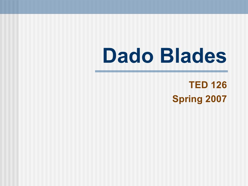 Dado Blades TED 126 Spring 2007