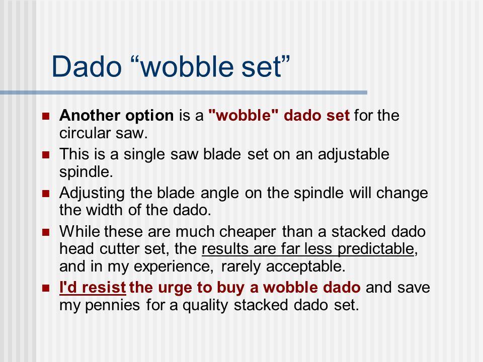 Dado wobble set Another option is a wobble dado set for the circular saw.