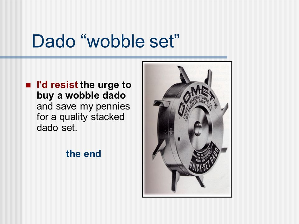 Dado wobble set I d resist the urge to buy a wobble dado and save my pennies for a quality stacked dado set.