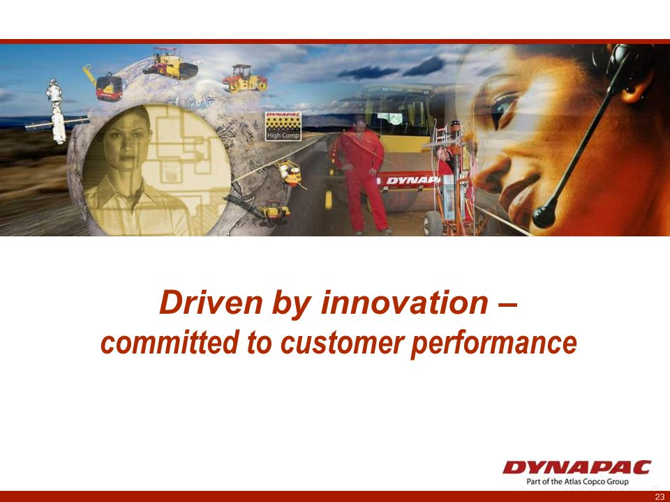 23 Driven by innovation – committed to customer performance