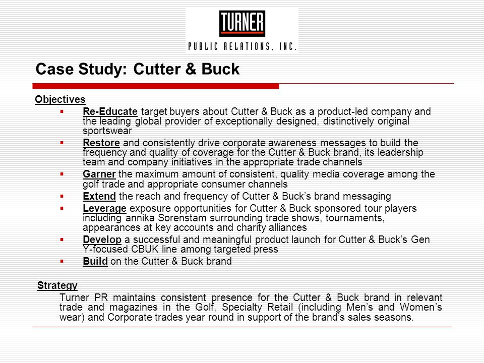Case Study: Cutter & Buck Objectives  Re-Educate target buyers about Cutter & Buck as a product-led company and the leading global provider of except